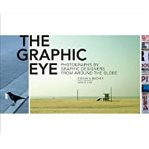 The Graphic Eye: Photographs by Graphic Designers from around the Globe by Stefan G. Bucher (2009-11-15)