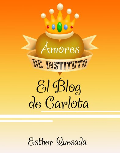 El Blog de Carlota (Amores de instituto nº 3) por Esther Quesada