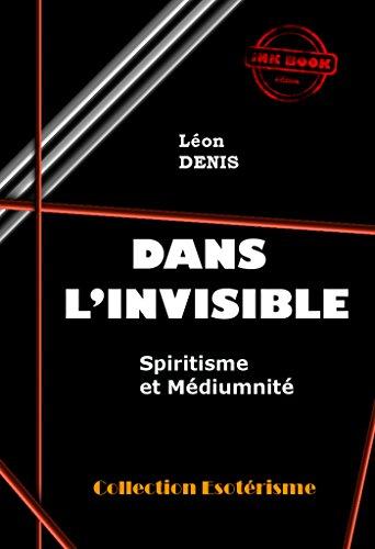 Dans l'Invisible : Spiritisme et Médiumnité: édition intégrale