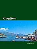 Kroatien: Ein Reisebuch für Genießer