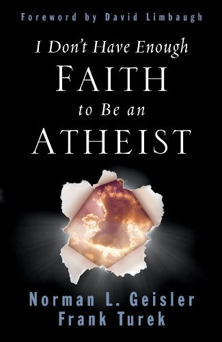 I Don't Have Enough Faith to Be an Atheist (Foreword by David Limbaugh) (English Edition)
