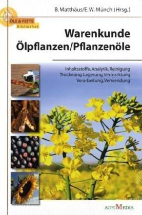 Warenkunde Ölpflanzen / Pflanzenöle: Inhatsstoffe, Analytik, Reinigung Trocknung, Lagerung, Vermarktung Verarbeitung, Verwendung