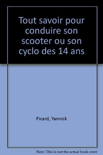 Tout savoir pour conduire son scooter ou son cyclo des 14 ans par Yannick Picard