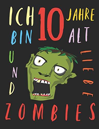 Ich bin 10 Jahre alt und liebe Zombies: Das Malbuch für Kinder, die Zombies lieben