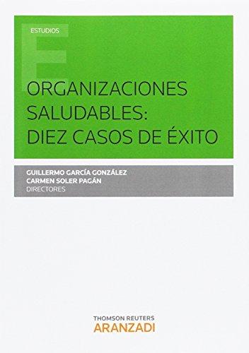 Organizaciones saludables: diez casos de éxito (Monografía) por Guillermo Garcia Gonzalez