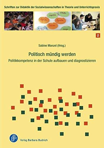 Politisch mündig werden: Politikkompetenz in der Schule aufbauen und diagnostizieren (Schriften zur Didaktik der Sozialwissenschaften in Theorie und Unterrichtspraxis)