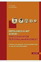 Erfolgreich mit Scrum - Einflussfaktor Personalmanagement: Finden und Binden von Mitarbeitern in agilen Unternehmen Gebundene Ausgabe