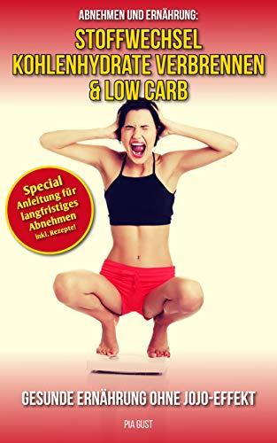 Abnehmen und Ernährung: Stoffwechsel, Kohlenhydrate verbrennen und Low Carb