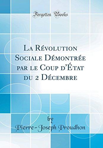 La Revolution Sociale Demontree Par Le Coup D'Etat Du 2 Decembre (Classic Reprint)