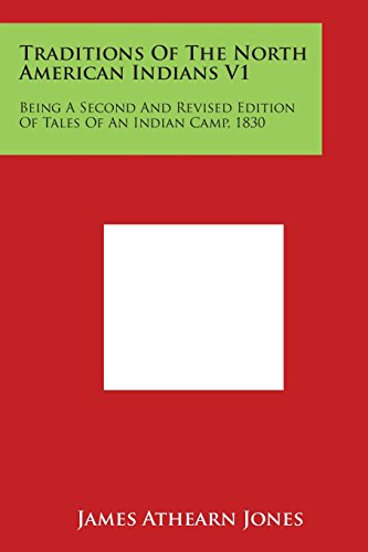 Traditions of the North American Indians V1: Being a Second and Revised Edition of Tales of an Indian Camp, 1830 Paperback