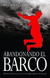 Abandonando El Barco: Como evitar que sus hijos abandonen el barco (French Edition) by Michael Pearl (2009-10-03)