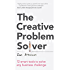 The Creative Problem Solver: 12 tools to solve any business challenge