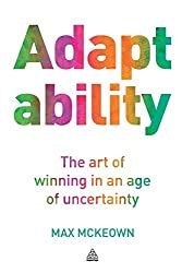 Adaptability: The Art of Winning in an Age of Uncertainty by Max McKeown (2012-05-15)