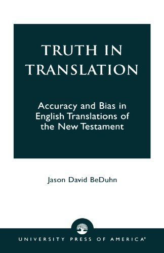 Truth in Translation: Accuracy and Bias in English Translations of the New Testament: Written by Jason David BeDuhn, 2003 Edition, Publisher: University Press of America [Paperback]