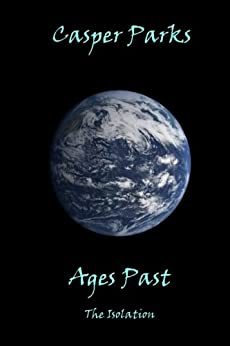 Ages Past (The Isolation Book 1) (English Edition) von [Parks, Casper]