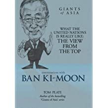 Conversations with Ban Ki-moon What The United Nations Is Really Like: The View From The Top (Giants of Asia Series) (Conversations with Giants of Asia)