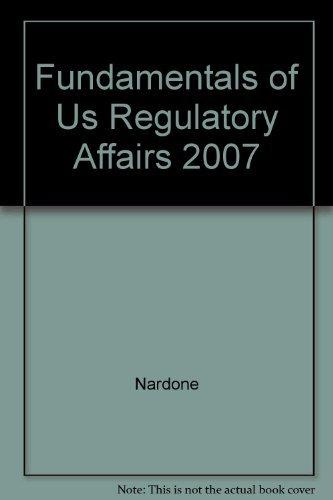 Fundamentals of US Regulatory Affairs, Fifth Edition by Nardone (2007-08-30)