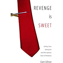 Revenge Is Sweet: Settling Scores, Getting Even and Other Ingenious Stories of Retribution