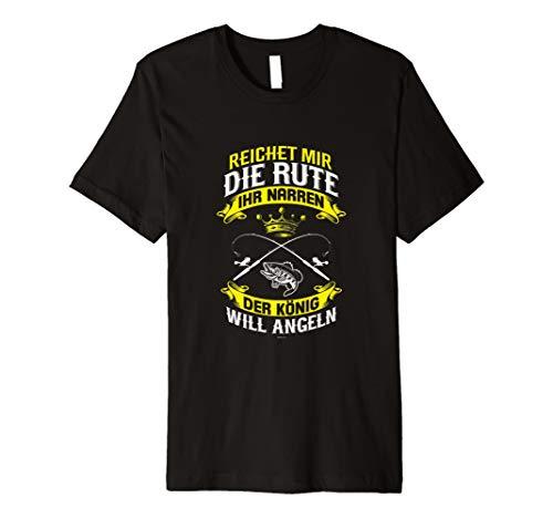 Reichet mir die Rute ihr Narren der König will Angeln Shirt -