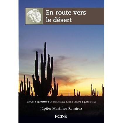 En route vers le désert. Recueil d'anecdotes d'un archéologue dans le Sonora d'aujourd'hui (Archéologie Extrême 2)