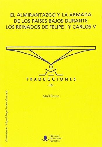 Descargar Libro EL ALMIRANTAZGO Y LA ARMADA DE LOS PAÍSES BAJOS DURANTE LOS REINADOS DE FEIPE I Y CARLOS V (Traducciones) de LOUIS SICKING