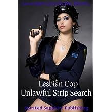 Lesbian Cop: Unlawful Strip Search (Lesbian Sex Book 3)