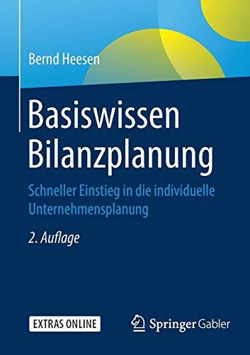 Basiswissen Bilanzplanung: Schneller Einstieg in die individuelle Unternehmensplanung