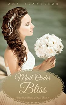 Mail Order Bliss (Mail Order Brides of Oregon Book 2) by [Blakelear, Amy]