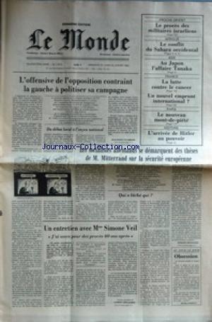 MONDE (LE) [No 11815] du 23/01/1983 - L'OFFENSIVE DE L'OPPOSITION CONTRAINT LA GAUCHE A POLITISER SA CAMPAGNE - LES SOCIALISTES ALLEMANDS SE DEMARQUENT DES THESES DE F. MITTERRAND SUR LA SECURITE EUROPEENNE - MMME S. VEIL - PROCHE-ORIENT - LE PROCES DES MILITAIRES ISRAELIENS - LE CONFLIT DU SAHARA OCCIDENTAL - AU JAPON L'AFFAIRE TANAKA - LA LUTTE CONTRE LE CANCER - LE NOUVEAU MONT-DE-PIETE - L'ARRIVER DE HITLER AU POUVOIR. par Collectif