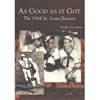 As Good as It Got: The 1944 St. Louis Browns (Images of Baseball) (Paperback) - Common