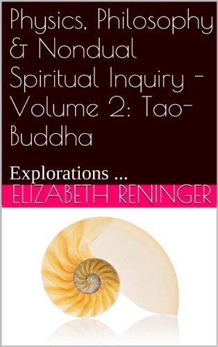 Physics, Philosophy & Nondual Spiritual Inquiry  Volume 2: Tao-Buddha: Explorations ...