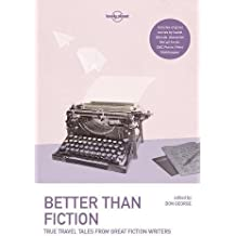 BETTER THAN FICTION (Lonely Planet Travel Literature)