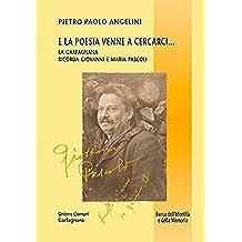 E la poesia venne a cercarci...: La Garfagnana ricorda Giovanni e Maria Pascoli (Banca dell'identità e della memoria Vol. 35)