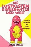 Witzebuch Kinder ab 8 Jahren: Die lustigsten Kinderwitze der Welt, perfekt für alle Kinder, die sich gerne totlachen und die Freunde mit den lustigsten Witzen unterhalten möchten!