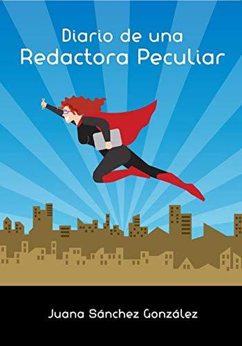 Diario de una Redactora Peculiar eBook: Sánchez González, Juana ...