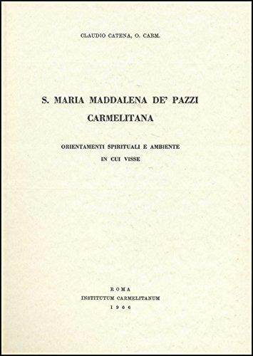Maria Maddalena de' Pazzi, Carmelitana: Orientamenti spirituali e ambiente in cui visse