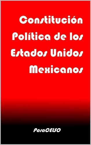 Constitución Política de los Estados Unidos Mexicanos: Actualizada al 24 de febrero de 2017 por Congreso Constituyente de 1917