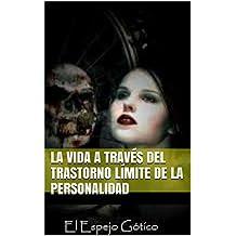 La vida a través del trastorno límite de la personalidad: trastorno límite de la personalidad (Spanish Edition)