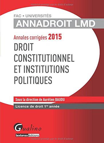 Droit constitutionnel et institutions politiques : Annales corrigées 2015 par Aurélien Baudu