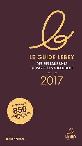 Le Guide Lebey 2017 des restaurants de Paris et sa banlieue