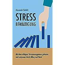 STRESS BEWÄLTIGUNG: Mit dem richtigen Stressmanagement gelassen und entspannt durch Alltag und Beruf (German Edition)
