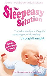 The Sleepeasy Solution: The exhausted parent's guide to getting your child to sleep - from birth to 5 by Jennifer Waldburger (2008-10-02)