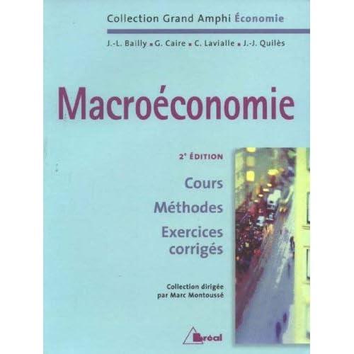 Macroéconomie : Cours, Méthodes, Exercices corrigés by Jean-José Quilès, Catherine Lavialle, G Caire, J-L Bailly Marc Montoussé(1905-06-28)