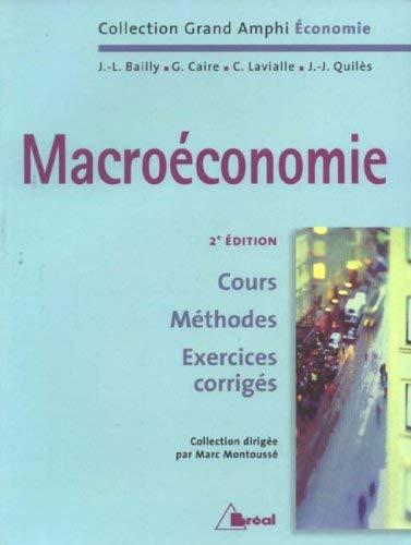 Macroéconomie : Cours, Méthodes, Exercices corrigés by Marc Montoussé;Jean-José Quilès;Catherine Lavialle;G Caire;J-L Bailly(2006-09-01) par Marc Montoussé;Jean-José Quilès;Catherine Lavialle;G Caire;J-L Bailly