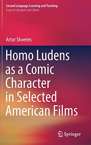Homo Ludens as a Comic Character in Selected American Films (Second Language Learning and Teaching)