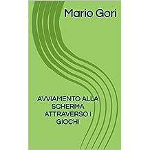 Avviamento alla scherma attraverso i giochi (sport Vol. 4) (Italian Edition)