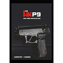 Die HK P9 und Ihre Nachfolger: Band 1