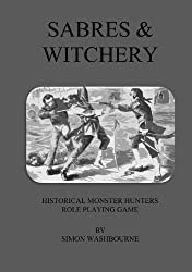Sabres & Witchery: Historical Monster Hunters Role Playing Game (BBG Old School Role Playing Games Book 2)