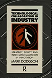 Technological Collaboration in Industry: Strategy, Policy and Internationalization in Innovation