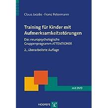 Training für Kinder mit Aufmerksamsstörungen. Das neuropsychologische Gruppenprogramm ATTENTIONER (Therapeutische Praxis) 2., überarbeitete Auflage
